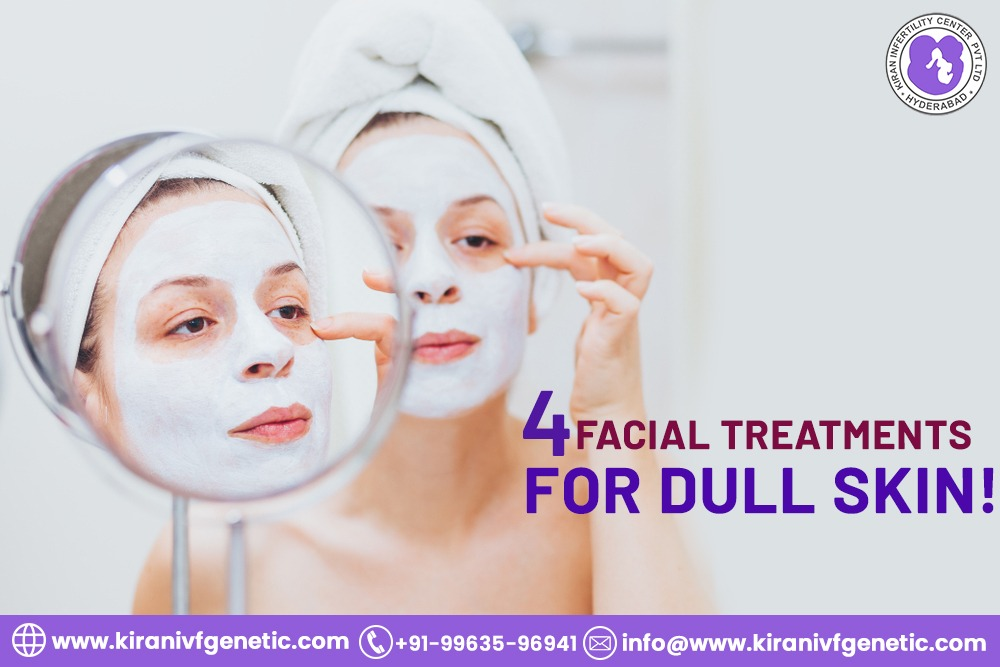 4 Facial Treatments for Dull Skin !